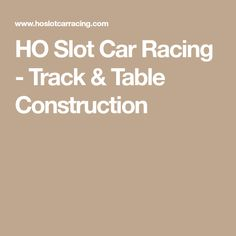 HO Slot Car Racing - Track & Table Construction