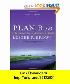 Plan B 3.0 Mobilizing to Save Civilization (Substantially Revised) (9780393330878) Lester R. Brown , ISBN-10: 0393330877  , ISBN-13: 978-0393330878 ,  , tutorials , pdf , ebook , torrent , downloads , rapidshare , filesonic , hotfile , megaupload , fileserve