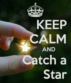 Catch a star. ...