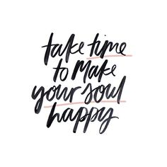 make your soul happy, lettering, type, design, ink, brush lettering, typography, calligraphy