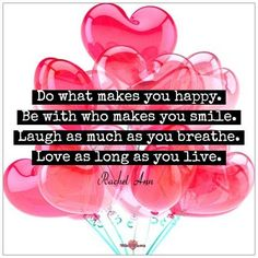 Do what makes you Happy. Be with who makes you smile. Laugh as much as you breathe. Love as long as you live. #lifequotes