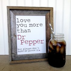 Hey, I found this really awesome Etsy listing at https://www.etsy.com/listing/237180346/love-you-more-than-dr-pepper-digital-art