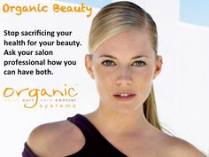 Stop sacrificing your health for your beauty. Ask your salon professional how you can have both.