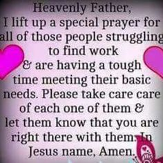 I have been here where they are and prayer is what got me the job that I have.  Believe in the POWER of prayer!!