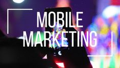 What is mobile marketing? Using the internet through a phone or tablet has never been easier or more convenient. How could your business benefit? Read on!