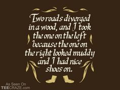 Two Roads Diverged T-Shirt Designed by Snorg Tees  Source: http://teecraze.com/two-roads-diverged-t-shirt/