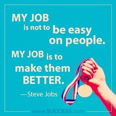 """""""My job is not to be easy on people. My job is to make them better."""" -- Steve Jobs #quote #motivation #inspiration #leadership #SteveJobs"""