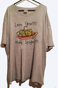 Hey, I found this really awesome Etsy listing at https://www.etsy.com/listing/250529105/less-upsetti-more-spaghetti-tshirt-cute