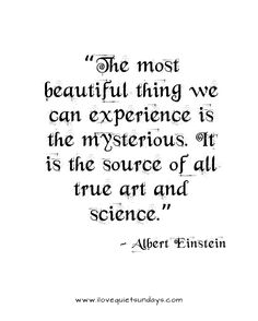 """""""The most beautiful thing we can experience is the mysterious. It is the source of all true art and science."""" - Albert Einstein #quotes"""