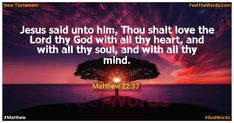 Jesus said unto him, Thou shalt love the Lord thy God with all thy heart, and with all thy soul, and with all thy mind. Famous Bible Verses, Popular Bible Verses, Matthew 22 37, Verses About Love, Love The Lord, Jesus Quotes, New Testament, God, Feelings
