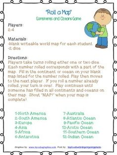 Allow students to practice identifying and labeling the continents and oceans with this fun, cooperative game!  All you need is a set of dice for each group of 2-4 players and a writeable blank world map for each student.  Students just roll a die or dice and label either the continent or ocean that corresponds with the number rolled.