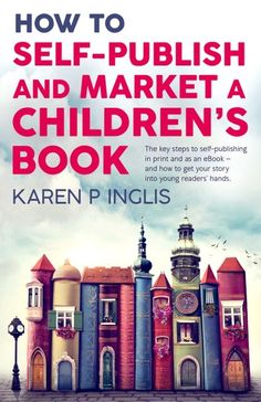 [Kindle] How to Self-publish and Market a Children's Book: The key steps to self-publishing in print and as an eBook and how to get your story into young readers' hands Author Karen P Inglis, Amazon Publishing, Self Publishing, Children's Book Writers, Book Authors, Writers Write, Kids Writing, Writing A Book, Writing Tips, Writing Lessons