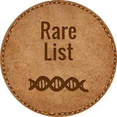The RARE List™ is comprised of approximately 7,000 different rare diseases and disorders affecting more than 300 million people worldwide.  This is a list of rare diseases defined in the United States where a prevalence of less than 200,000 cases is the primary criteria.