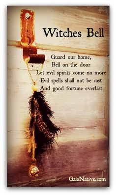 A bell hung on the door wards off evil spirits, and protects the home from evil spells.