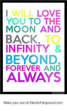 i love you to the moon and back quotes | will love you to the moon and back, to infinity & beyond, forever ...