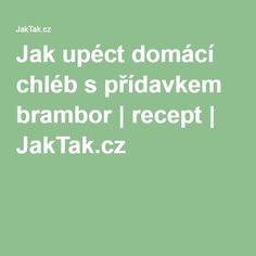 Jak upéct domácí chléb s přídavkem brambor | recept | JakTak.cz