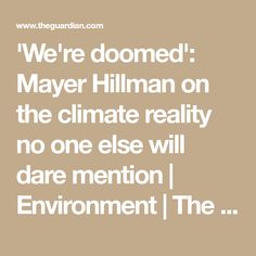 'We're doomed': Mayer Hillman on the climate reality no one else will dare mention   Environment   The Guardian