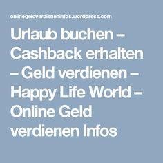 Urlaub buchen – Cashback erhalten – Geld verdienen – Happy Life World – Online Geld verdienen Infos