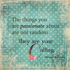Wondering what to do with your life? What are you passionate about?  #quotes #pinmesaturday