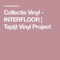 Collectie Vinyl - INTERFLOOR | Tapijt Vinyl Project