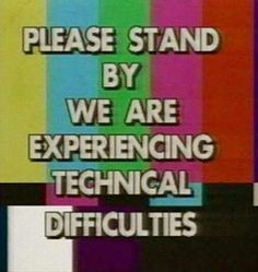 Please Stand by we are Experiencing Technical Difficulties Vaporwave, Grunge, Technical Difficulties, Thing 1, I Remember When, My Childhood Memories, Childhood Movies, Retro Aesthetic, Vintage Posters