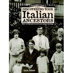 Genealogists Guide to Discovering Your Italian Ancestors: How to Find and Record Your Unique Heritage by Lynn Nelson