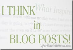 I think in blog posts.