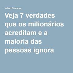Veja 7 verdades que os milionários acreditam e a maioria das pessoas ignora