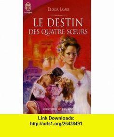Le destin des quatre soeurs (9782290000656) Eloisa James , ISBN-10: 2290000655  , ISBN-13: 978-2290000656 ,  , tutorials , pdf , ebook , torrent , downloads , rapidshare , filesonic , hotfile , megaupload , fileserve