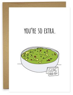 You're So Extra Funny Friendship Greeting Card   I know the guacamole is extra.