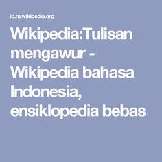 Wikipedia:Tulisan mengawur - Wikipedia bahasa Indonesia, ensiklopedia bebas