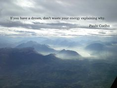 If you have a dream, don't waste your energy explaining why. - Paulo Coelho - www.comunidadcoelho.com - www.paulocoelhoblog.com