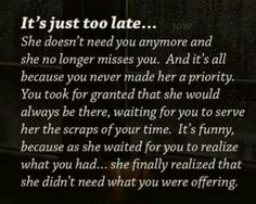 It's just too late... She Finally Realized that...She Didn't Need What You Were Offering...