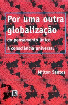 http://sarauxyz.blogspot.com.br/2014/05/milton-santos-por-uma-outra-globalizacao.html