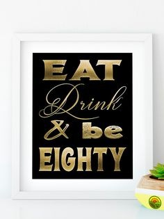 INSTANT DOWNLOAD Eat Drink and be Eighty Gold birthday sign