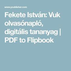 Fekete István: Vuk olvasónapló, digitális tananyag | PDF to Flipbook Teaching, Education, Onderwijs, Learning, Tutorials