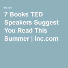 7 Books TED Speakers Suggest You Read This Summer | Inc.com