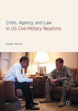 Crisis, Agency, and Law in US Civil-Military | Daniel Maurer | Palgrave Macmillan