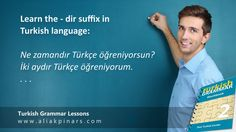 Learn Turkish suffixes. How to use – dir suffix in Turkish language? The suffix – dir is one of the most common suffixes in Turkish language. It is used for 1) facts 2) duration 3) probability. This suffix has four… Turkish Lessons, Learn Turkish, Turkish Language