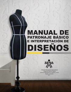 Manual patronaje Tgo en diseño para la industria  de la moda Garzon - Huila  Libro que contiene el desarrollo de patronaje de cada una de las prendas femeninas, masculinas e infantil de manera grafica y facil de comprender para el aprendiz SENA.