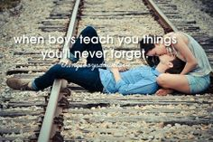 when boys teach you things you will never forget