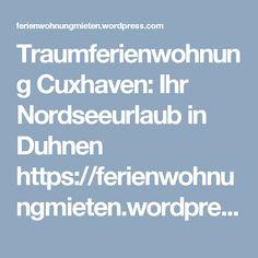 Traumferienwohnung Cuxhaven: Ihr Nordseeurlaub in Duhnen https://ferienwohnungmieten.wordpress.com