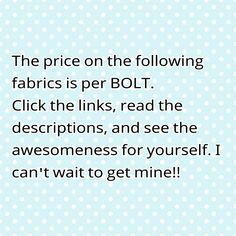 The price on the following fabrics is per BOLT. Click the links, read the descriptions, and see the awesomeness for yourself!! I love inexpensive quality fabric.