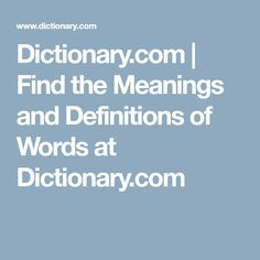 Dictionary.com | Find the Meanings and Definitions of Words at Dictionary.com