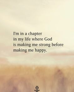I'm In A Chapter In My Life Where God Is Making Me Strong Before Making Me Happy.