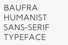 Baufra is a humanist sans-serif typeface. It is based on the sans-serif typefaces of the early 20th century. A characteristic feature of Baufra is its geometric design combined with an earthy naturalism.