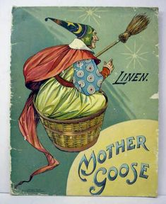 Mother Goose - Linen. 1907. Book Cover - Mother Goose looks like a Halloween witch here.