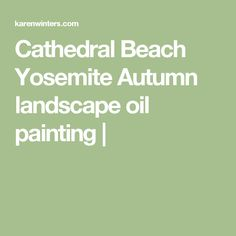 Cathedral Beach Yosemite Autumn landscape oil painting |