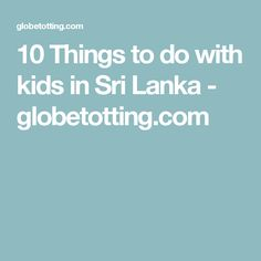 10 Things to do with kids in Sri Lanka - globetotting.com