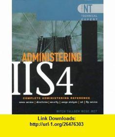 Administering IIS4 (9780070655362) Mitch Tulloch , ISBN-10: 0070655367  , ISBN-13: 978-0070655362 ,  , tutorials , pdf , ebook , torrent , downloads , rapidshare , filesonic , hotfile , megaupload , fileserve